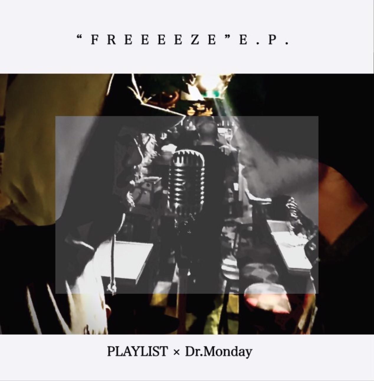 "Dr.Monday & PLAYLIST『""FREEEEZE ""E.P.』"