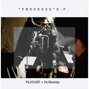 "Dr.Monday & PLAYLIST『""FREEEEZE ""E.P.』"