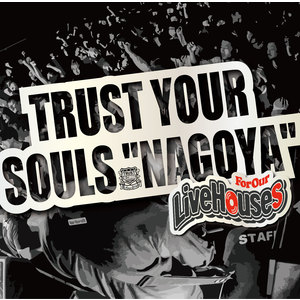 "TRUST YOUR SOULS""NAGOYA"""